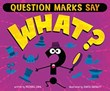 """Question Marks Say """"What?"""""""