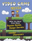 Video Game Trivia: What You Never Knew About Popular Games, Design Secrets, and the Coolest Characters