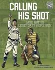 Calling His Shot: Babe Ruth's Legendary Home Run