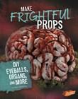 Make Frightful Props: DIY Eyeballs, Organs, and More