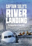Captain Sully's River Landing: The Hudson Hero of Flight 1549