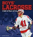 Boys' Lacrosse: A Guide for Players and Fans