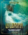 La Llorona: The Legendary Weeping Woman of Mexico