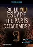 Could You Escape the Paris Catacombs?: An Interactive Survival Adventure