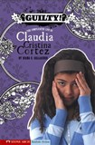 Guilty!: The Complicated Life of Claudia Cristina Cortez
