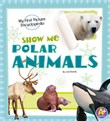 Show Me Polar Animals: My First Picture Encyclopedia
