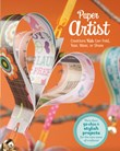 Paper Artist: Creations You Can Fold, Tear, Wear, or Share