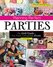 Planning Perfect Parties: The Girls' Guide to Fun, Fresh, Unforgettable Events