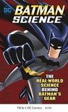 Batman Science: The Real-World Science Behind Batman's Gear