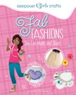 Sleepover Girls Crafts: Fab Fashions You Can Make and Share