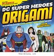 DC Super Heroes Origami: 46 Folding Projects for Batman, Superman, Wonder Woman, and More!