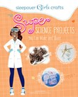 Sleepover Girls Crafts: Super Science Projects You Can Make and Share
