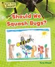Should We Squash Bugs?
