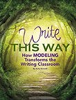 Write This Way: How Modeling Transforms the Writing Classroom