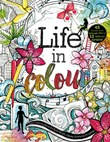 Life in Colour: A Teen Colouring Book for Bold, Bright, Messy Works-In-Progress