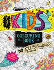 The Kids' Colouring Book: No Adults Allowed!