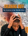 Freaking Out!: The Science of the Teenage Brain