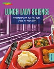 Lunch Lady Science: Understanding the Food That Goes in Your Body