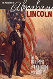 The Presidency of Abraham Lincoln: The Triumph of Freedom and Unity