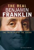 The Real Benjamin Franklin: The Truth Behind the Legend