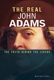 The Real John Adams: The Truth Behind the Legend