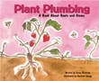 Plant Plumbing: A Book About Roots and Stems