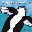 Do Whales Have Wings?: A Book About Animal Bodies
