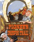 Your Life as a Pioneer on the Oregon Trail