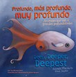 Profundo, más profundo, muy profundo/Deep, Deeper, Deepest: Animales que van a grandes profundidades/Animals That Go to Great Depths