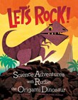 Let's Rock!: Science Adventures with Rudie the Origami Dinosaur