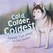 Cold, Colder, Coldest: Animals That Adapt to Cold Weather