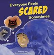 Everyone Feels Scared Sometimes