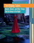 Terrifying Tales: Ghosts, Ghouls and Other Things That Go Bump in the Night