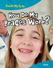 How Do My Braces Work?: Teeth