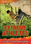 Extreme Athletes: True Stories of Amazing Sporting Adventurers