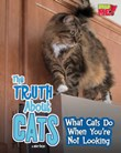 The Truth about Cats: What Cats Do When You're Not Looking