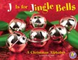 J Is for Jingle Bells: A Christmas Alphabet