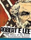 Robert E. Lee: The Story of the Great Confederate General