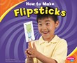 How to Build Flipsticks