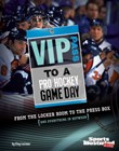 VIP Pass to a Pro Hockey Game Day: From the Locker Room to the Press Box (and Everything in Between)