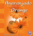 Anaranjado/Orange: Mira el anaranjado que te rodea/Seeing Orange All Around Us