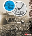 The Johnstown Flood: Core Events of a Deadly Disaster