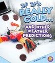 If It's Really Cold... and Other Weather Predictions
