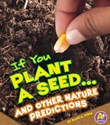 If You Plant a Seed... and Other Nature Predictions