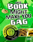 This Book Might Make You Gag: A Collection of Crazy Gross Trivia