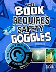 This Book Requires Safety Goggles: A Collection of Bizarre Science Trivia