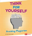Think for Yourself: Avoiding Plagiarism
