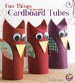 Fun Things to Do with Cardboard Tubes