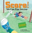 Score!: You Can Play Soccer