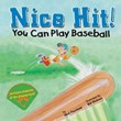 Nice Hit!: You Can Play Baseball